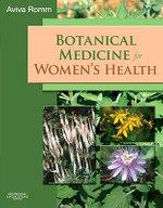 Botanical Medicine for Women's Health - Aviva Jill Romm