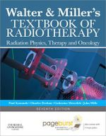 Walter & Miller's Textbook of Radiotherapy : Radiation Physics, Therapy and Oncology - R. Paul Symonds
