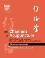 The Channels of Acupuncture : Clinical Use of the Secondary Channels and Eight Extraordinary Vessels - Giovanni Maciocia