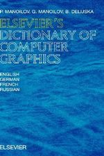 Elsevier's Dictionary of Computer Graphics :  In English, German, French and Russian - P. Manollov