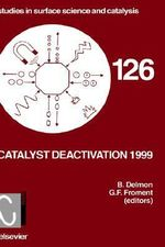 Catalyst Deactivation 1999 1999: Proceedings of the 8th International Symposium, Brugge, Belgium, 10-13 October 1994 : Proceedings of the 8th International Symposium, Brugge, Belgium, October 10-13