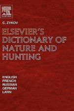 Elsevier's Dictionary of Nature and Hunting : English, French, Russian, German and Latin - C. Zykov