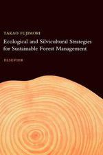 Ecological and Silvicultural Strategies for Sustainable Forest Management - Takao Fujimori
