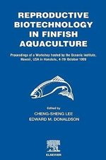 Reproductive Biotechnology in Finfish Aquaculture : Proceedings of a Workshop Hosted by the Oceanic Institute, Hawaii, U.S.A, in Honolulu, 4th-7th October 1999