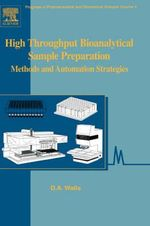 High Throughput Bioanalytical Sample Preparation : High Throughput Bioanalytical Sample Preparation - David A. Wells