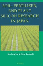 Soil, Fertilizer, and Plant Silicon Research in Japan - Jian Feng Ma