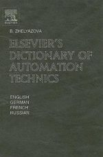 Elsevier's Dictionary of Automation Technics : In English, German, French and Russian - B. Zhelyazova