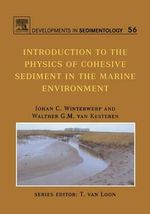 Introduction to the Physics of Cohesive Sediment Dynamics in the Marine Environment : Introduction to the Physics of Cohesive Sediment Dynamics in the Marine Environment - J.C. Winterwerp
