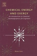 Chemical Energy and Exergy : An Introduction to Chemical Thermodynamics for Engineers - Norio Sato