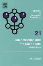 Luminescence and the Solid State : Studies in Inorganic Chemistry - Richard C. Ropp
