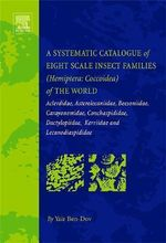 Systematic Catalogue of Eight Scale Insect Families : Aclerdidae, Asterolecaniidae, Beesoniidae, Carayonemidae,       Conchaspididae, Dactylopiidae, Kerriidae and Lecanodiaspididae - Yair Ben-Dov