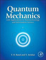Quantum Mechanics with Applications to Nanotechnology and Information Science - Yehuda B. Band