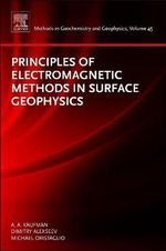 Principles of Electromagnetic Methods in Surface Geophysics - Alex A. Kaufman
