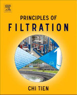Principles of Filtration : Theory and Practice - Chi Tien