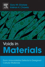 Voids in Materials : From Unavoidable Defects to Designed Cellular Materials - Gary M. Gladysz