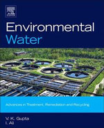 Environmental Water : Advances in Treatment, Remediation and Recycling - V.K. Gupta