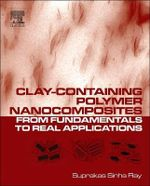 Clay-Containing Polymer Nanocomposites : From Fundamentals to Real Applications - Suprakas Sinha Ray