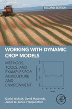 Working with Dynamic Crop Models : Methods, Tools and Examples for Agriculture and Environment - Daniel Wallach
