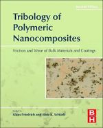 Tribology of Polymeric Nanocomposites : Friction and Wear of Bulk Materials and Coatings - Klaus Friedrich
