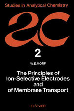 The Principles of Ion-Selective Electrodes and of Membrane Transport - W.E. Morf