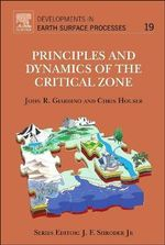 Principles and Dynamics of the Critical Zone : Developments in Earth Surface Processes