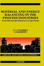 Material and Energy Balancing in the Process Industries : From Microscopic Balances to Large Plants - V.V. Veverka