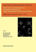 Materials and Mechanisms of Superconductivity - High Temperature Superconductors : High Temperature Superconductors - Invited Papers of the Fifth International Conference on Materials and Mechanisms of Superconductivity High Temperature Superconductors, Beijing, China, February 28-March 4, 1997
