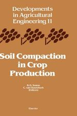 Soil Compaction in Crop Production : Developments in Agricultural Engineering