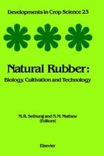 Natural Rubber : Biology, Cultivation and Technology