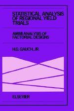 Statistical Analysis of Regional Yield Trials : AMMI Analysis of Factorial Designs - Hugh G., Jr. Gauch