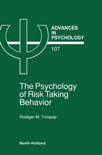 The Psychology of Risk Taking Behavior : Advances in Psychology - R.M. Trimpop