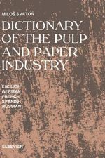 Dictionary of the Pulp and Paper Industry : In English, German, French, Spanish and Russian - M. Svaton