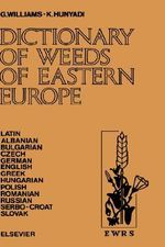 Dictionary of Weeds of Eastern Europe : Their Common Names and Importance