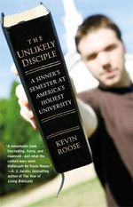 The Unlikely Disciple : A Sinner's Semester at America's Holiest University - Kevin Roose