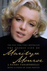 The Secret Life of Marilyn Monroe : The Magic, the Madness, the Whole Story, 1958-2009 - J Randy Taraborrelli