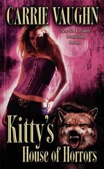 Kitty's House Of Horrors : Kitty Series Book 7 :  Kitty Series Book 7 - Carrie Vaughn