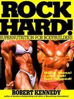 Rock Hard : Supernutrition for Bodybuilders - Robert Kennedy