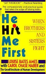 He Hit Me First : When Brothers and Sisters Fight - Louise Bates Ames