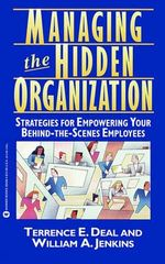 Managing the Hidden Organization/Strategies for Empowering Your behind-the-Scenes Employees :  Strategies for Empowering Your Behind-The-Scenes Employee - Terrence E. Deal
