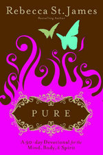 Pure : A 90 Day Devotional for the Mind, Body and Spirit - Rebecca St James