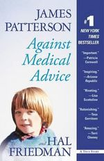Against Medical Advice :  A True Story - James Patterson