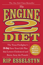 The Engine 2 Diet : The Texas Firefighter's 28-Day Save-Your-Life Plan That Lowers Cholesterol and Burns Away the Pounds - Rip Esselstyn