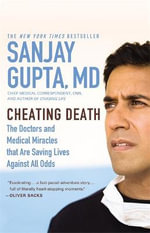 Cheating Death : The Doctors and Medical Miracles That Are Saving Lives Against All Odds - Sanjay Gupta