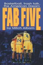 The Fab Five : Basketball Trash Talk the American Dream - Mitch Albom