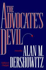 The Advocate's Devil - Professor Alan M Dershowitz