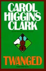Twanged : Regan Reilly Series : Book 4 - Carol Higgins Clark