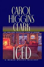 Iced : Regan Reilly Series : Book 3 - Carol Higgins Clark