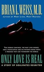 Only Love Is Real : A Story of Soulmates Reunited - Brian L Weiss