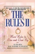 The Rules: Pt. 2 : More Rules to Live and Love by - Ellen Fein