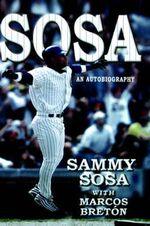 Sosa : An Autobiography - Sosa, Sammy